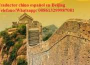 Traductor chino español en Beijing, China Whatsapp: 008613299987081